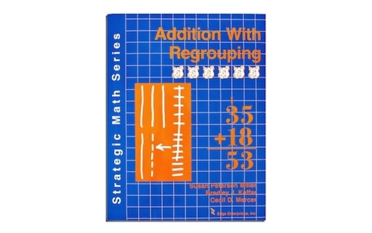 Strategic Math Series: ADDITION WITH REGROUPIING (Susan Peterson Miller, Bradley J. Kaffar, Cecil D. Mercer)