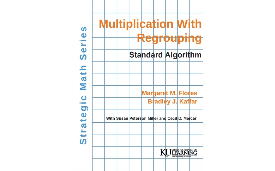 Strategic Math Series: Multiplication with Regrouping: Standard Algorithm   (Margaret M. Flores, Bradley J. Kaffar) BUNDLE: PDF Download AND coil bound manual