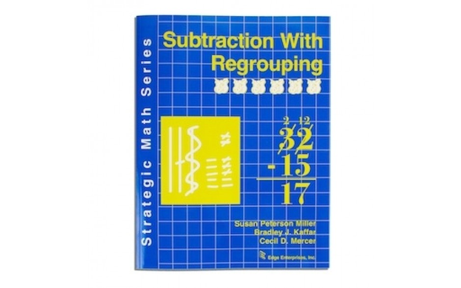 Strategic Math Series: SUBTRACTION WITH REGROUPING (Bound) Susan Peterson Miller, Bradley J. Kaffar, Cecil D. Mercer